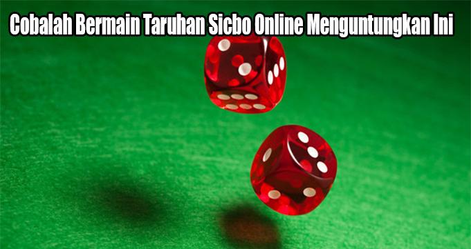 Cobalah Bermain Taruhan Sicbo Online Menguntungkan Ini