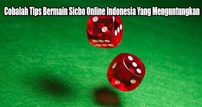 Cobalah Tips Bermain Sicbo Online Indonesia Yang Menguntungkan