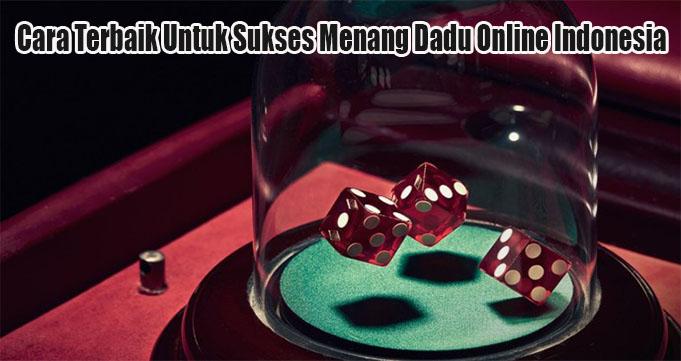 Cara Terbaik Untuk Sukses Menang Dadu Online Indonesia