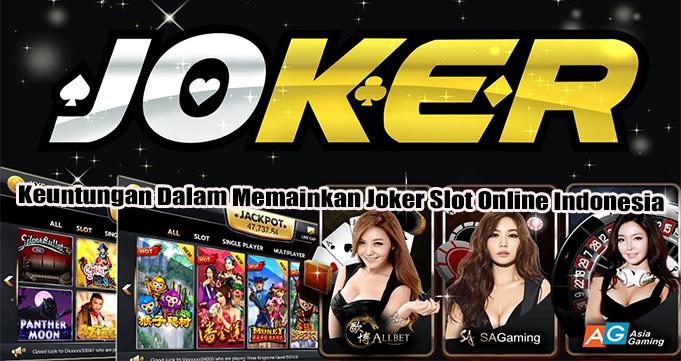 Keuntungan Dalam Memainkan Joker Slot Online Indonesia