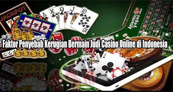Faktor Penyebab Kerugian Bermain Judi Casino Online di Indonesia